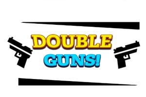 Double Guns!